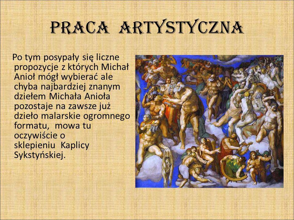 PRACA ARTYSTYCZNA Po tym posypały się liczne propozycje z których Michał Anioł mógł wybierać ale chyba najbardziej znanym dziełem Michała Anioła pozos