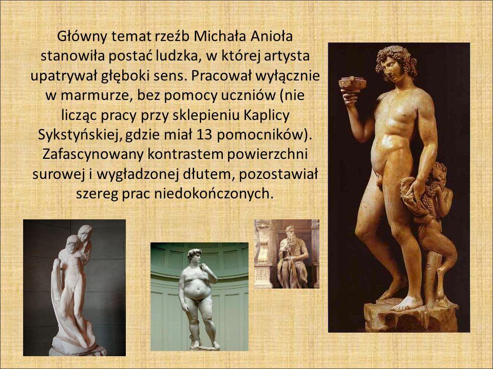 Główny temat rzeźb Michała Anioła stanowiła postać ludzka, w której artysta upatrywał głęboki sens. Pracował wyłącznie w marmurze, bez pomocy uczniów