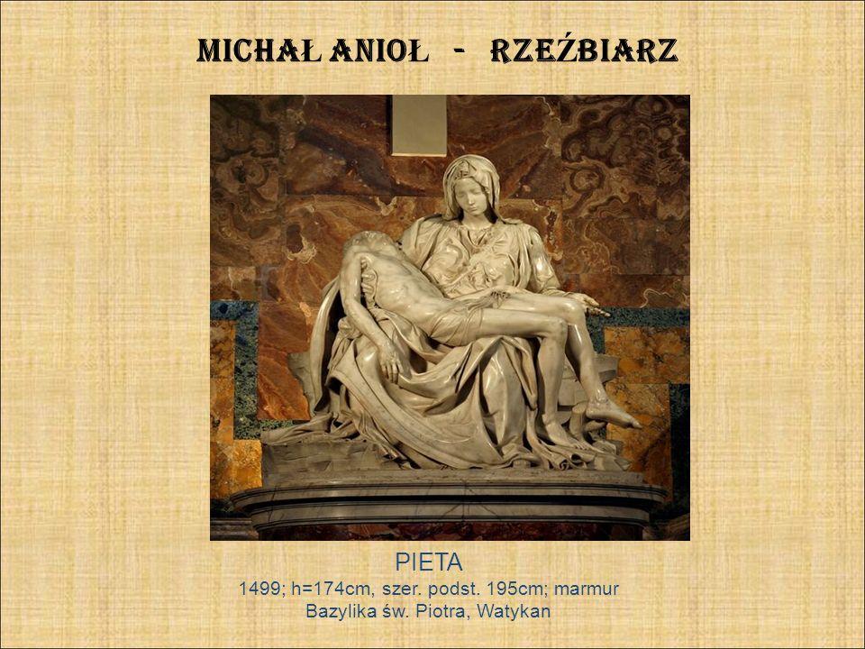 MICHA Ł ANIO Ł - RZE Ź BIARZ PIETA 1499; h=174cm, szer. podst. 195cm; marmur Bazylika św. Piotra, Watykan