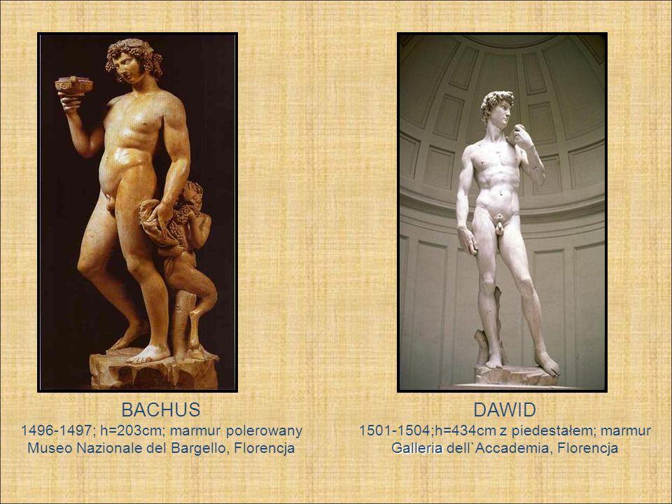 BACHUS 1496-1497; h=203cm; marmur polerowany Museo Nazionale del Bargello, Florencja DAWID 1501-1504;h=434cm z piedestałem; marmur Galleria Galleria d