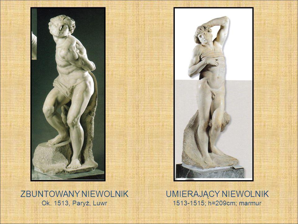 ZBUNTOWANY NIEWOLNIK Ok. 1513, Paryż, Luwr UMIERAJĄCY NIEWOLNIK 1513-1515; h=209cm; marmur