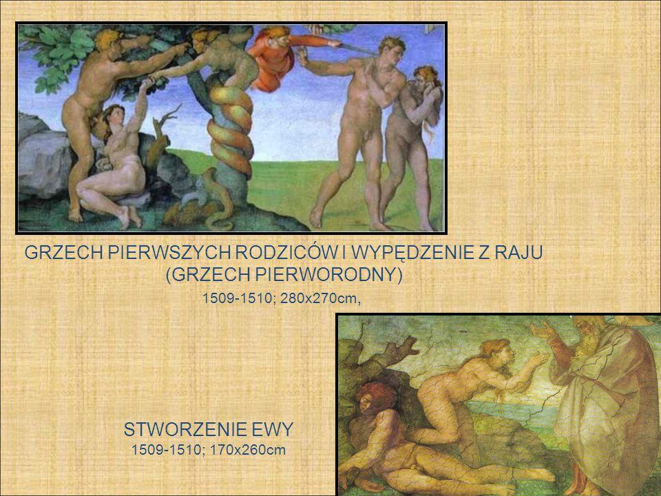 GRZECH PIERWSZYCH RODZICÓW I WYPĘDZENIE Z RAJU (GRZECH PIERWORODNY) 1509-1510; 280x270cm, STWORZENIE EWY 1509-1510; 170x260cm