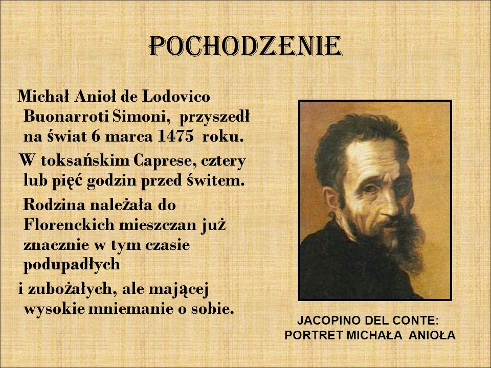 POCHODZENIE Michał Anioł de Lodovico Buonarroti Simoni, przyszedł na ś wiat 6 marca 1475 roku. W toksa ń skim Caprese, cztery lub pi ęć godzin przed ś