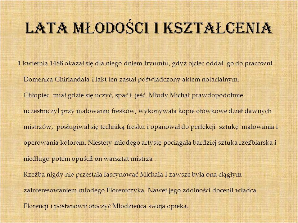 LATA M Ł ODO Ś CI I KSZTA Ł CENIA 1 kwietnia 1488 okazał się dla niego dniem tryumfu, gdyż ojciec oddał go do pracowni Domenica Ghirlandaia i fakt ten