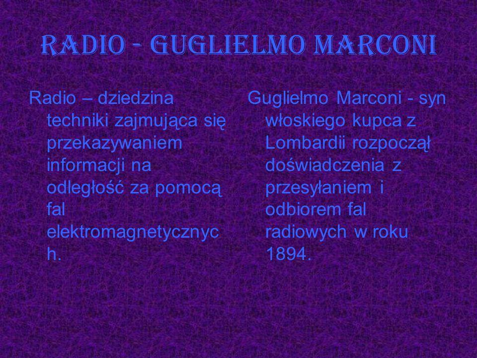 Radio – dziedzina techniki zajmująca się przekazywaniem informacji na odległość za pomocą fal elektromagnetycznyc h. Guglielmo Marconi - syn włoskiego