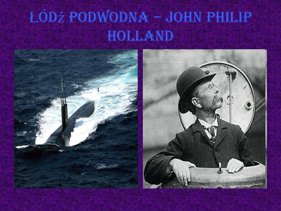Ł ód ź podwodna – John Philip Holland