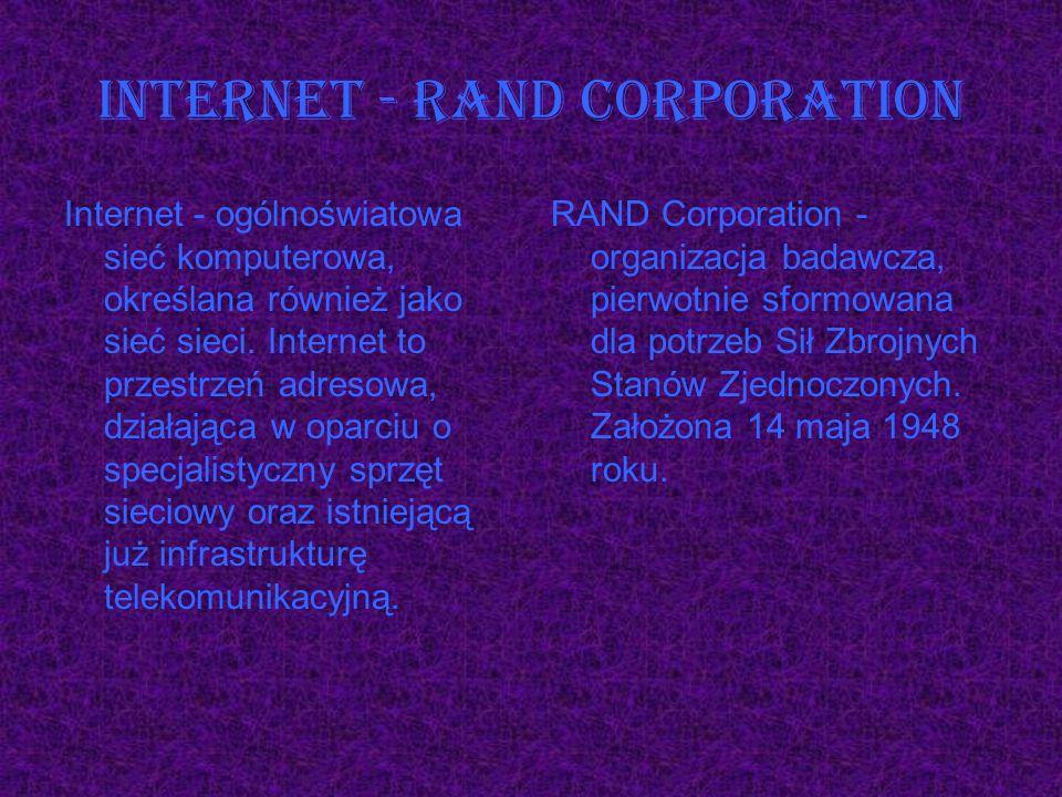 Internet - RAND Corporation Internet - ogólnoświatowa sieć komputerowa, określana również jako sieć sieci. Internet to przestrzeń adresowa, działająca