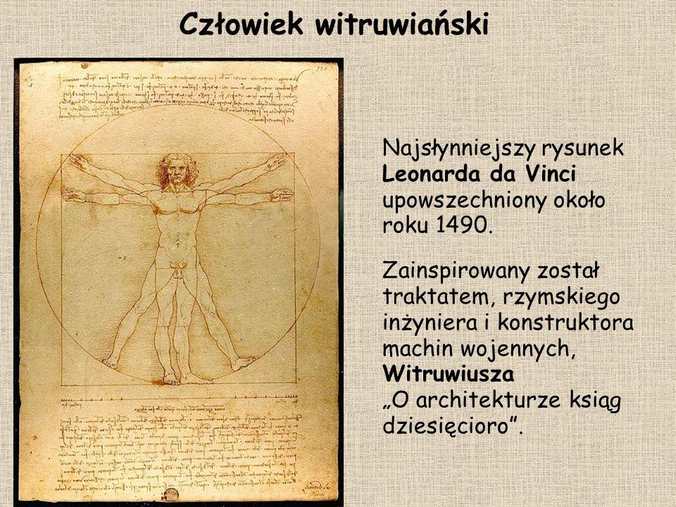 Człowiek witruwiański Najsłynniejszy rysunek Leonarda da Vinci upowszechniony około roku 1490. Zainspirowany został traktatem, rzymskiego inżyniera i
