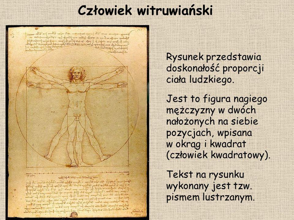 Człowiek witruwiański Rysunek przedstawia doskonałość proporcji ciała ludzkiego. Jest to figura nagiego mężczyzny w dwóch nałożonych na siebie pozycja