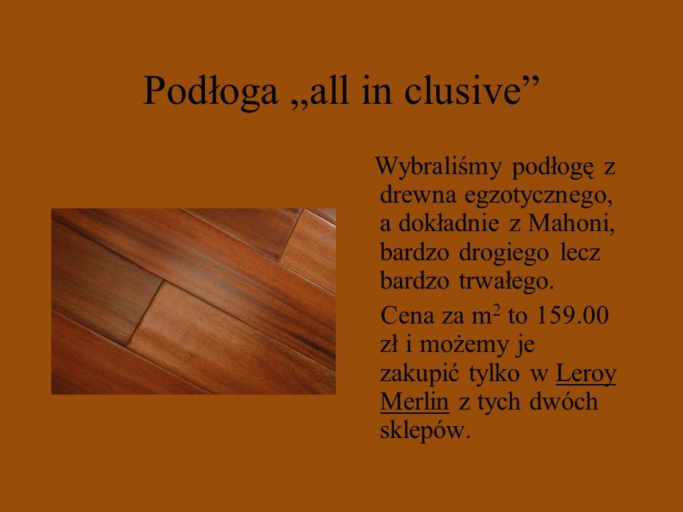 Podłoga all in clusive Wybraliśmy podłogę z drewna egzotycznego, a dokładnie z Mahoni, bardzo drogiego lecz bardzo trwałego. Cena za m 2 to 159.00 zł