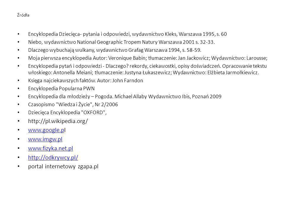 Źródła Encyklopedia Dziecięca- pytania i odpowiedzi, wydawnictwo Kleks, Warszawa 1995, s. 60 Niebo, wydawnictwo National Geographic Tropem Natury Wars