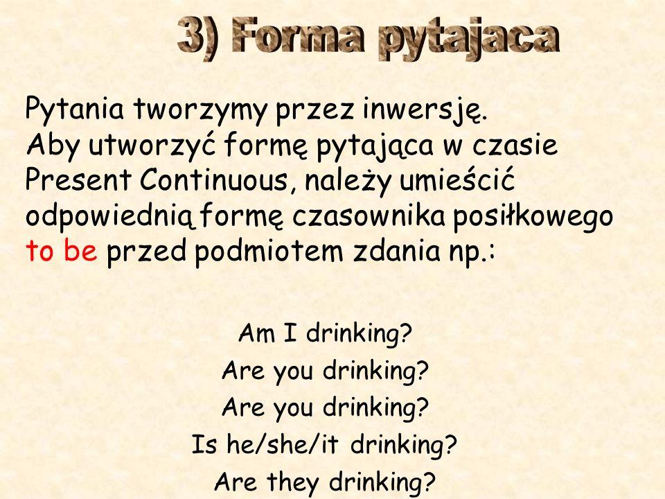 Formę przeczącą tworzy się przez dodanie do odpowiedniej formy czasownika to be wyrazu przeczącego not, np.: I am not drinking You are not drinking He