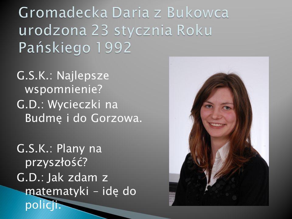 G.S.K.: Najlepsze wspomnienie. G.D.: Wycieczki na Budmę i do Gorzowa.