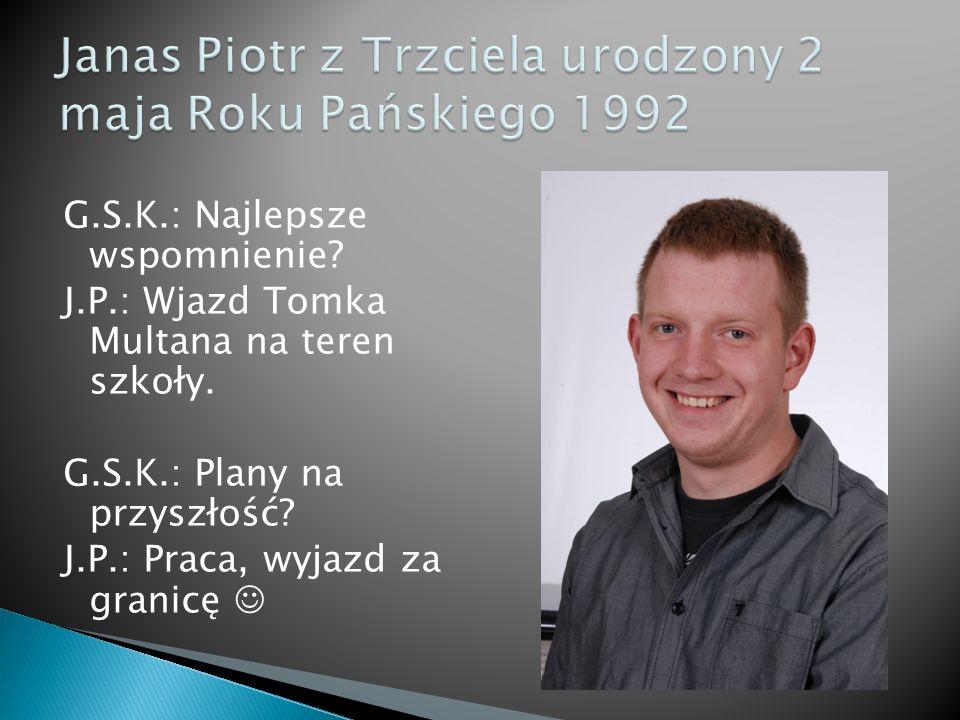 G.S.K.: Najlepsze wspomnienie. J.P.: Wjazd Tomka Multana na teren szkoły.