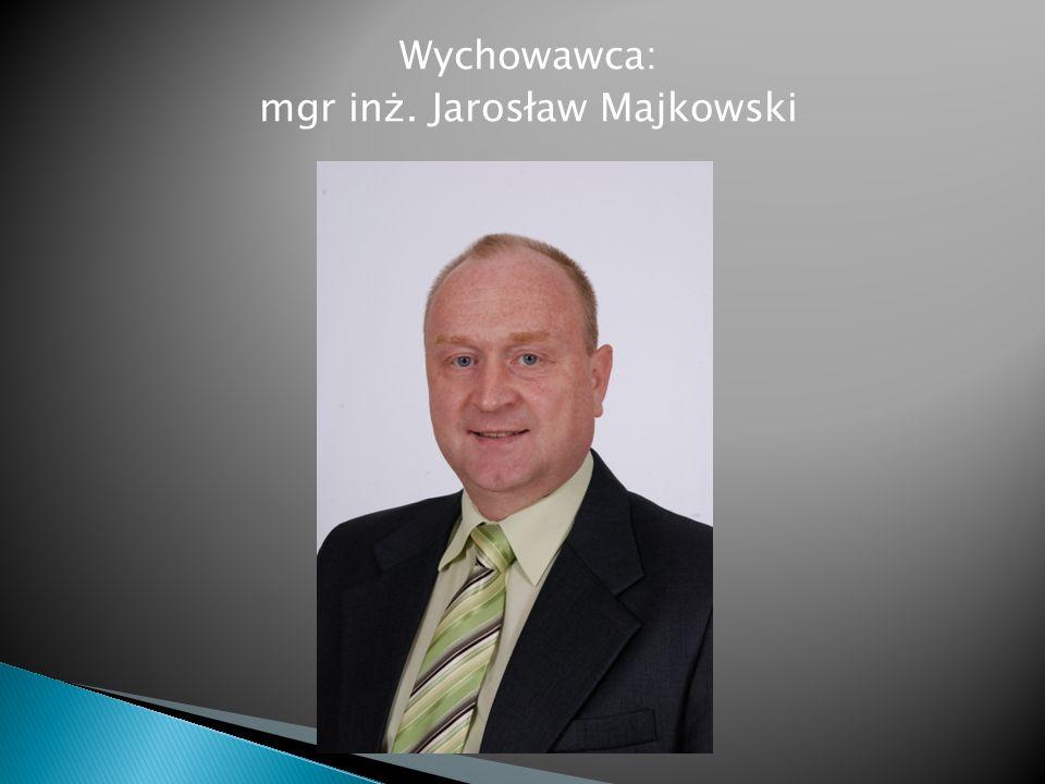 Wychowawca: mgr inż. Jarosław Majkowski