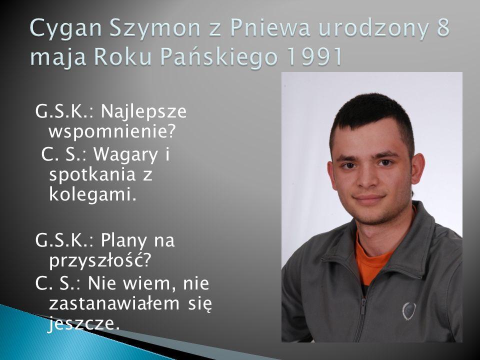 G.S.K.: Najlepsze wspomnienie.S. D.: Każdy dzień w szkole z Przemkiem Romanowskim.
