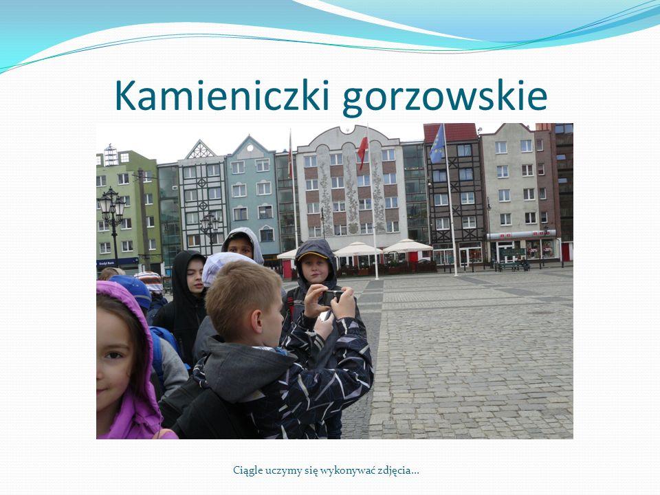 Kamieniczki gorzowskie Ciągle uczymy się wykonywać zdjęcia...