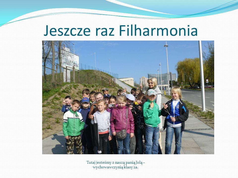 Jeszcze raz Filharmonia Tutaj jesteśmy z naszą panią Jolą – wychowawczynią klasy 2a.