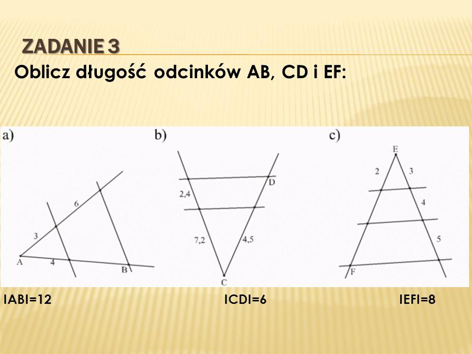 ZADANIE 3 Oblicz długość odcinków AB, CD i EF: IABI=12 ICDI=6 IEFI=8
