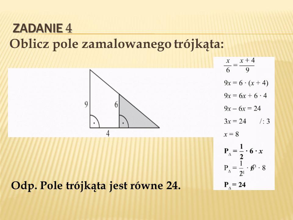 ZADANIE 4 ZADANIE 4 Oblicz pole zamalowanego trójkąta: Odp. Pole trójkąta jest równe 24.