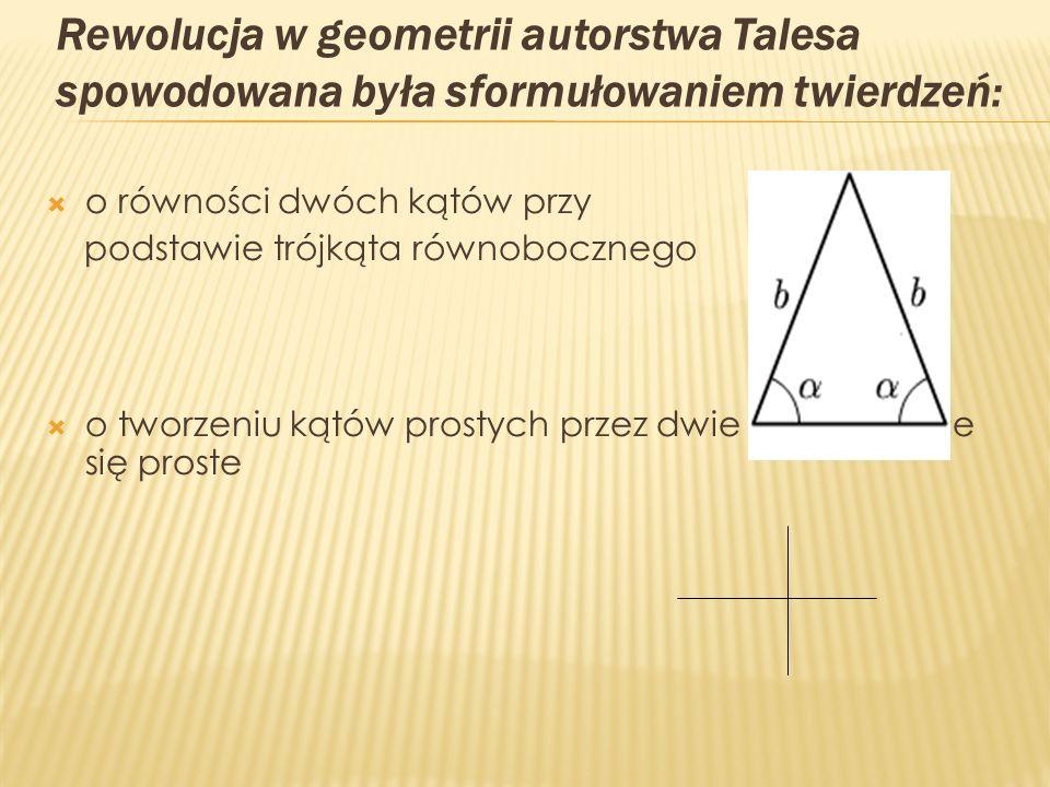 o równości dwóch kątów przy podstawie trójkąta równobocznego o tworzeniu kątów prostych przez dwie przecinające się proste Rewolucja w geometrii autor