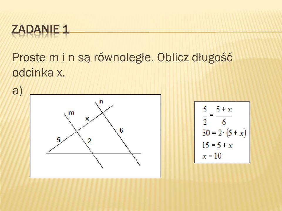 Proste m i n są równoległe. Oblicz długość odcinka x. a)