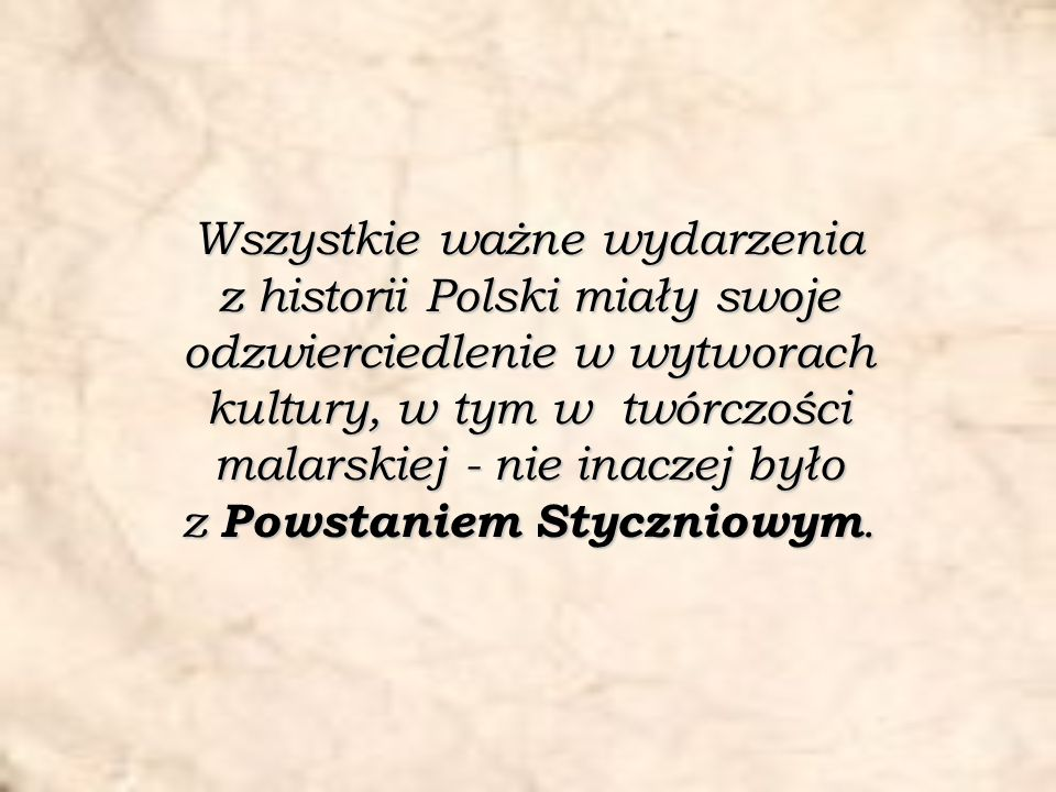 Wszystkie ważne wydarzenia z historii Polski miały swoje odzwierciedlenie w wytworach kultury, w tym w twórczości malarskiej - nie inaczej było z Powstaniem Styczniowym.