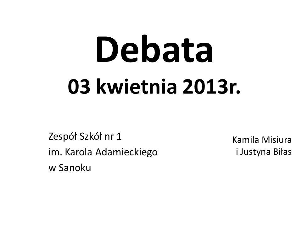 Debata 03 kwietnia 2013r. Zespół Szkół nr 1 im.