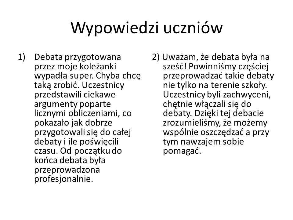 Wypowiedzi uczniów 1)Debata przygotowana przez moje koleżanki wypadła super.
