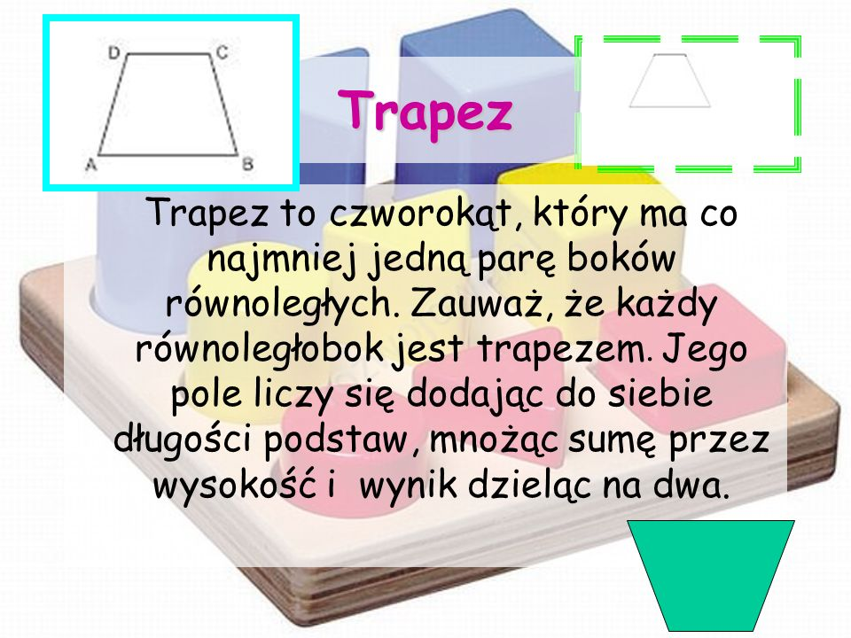 Trapez Trapez to czworokąt, który ma co najmniej jedną parę boków równoległych. Zauważ, że każdy równoległobok jest trapezem. Jego pole liczy się doda