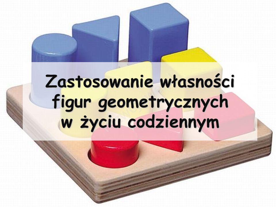 Zastosowanie własności figur geometrycznych w życiu codziennym