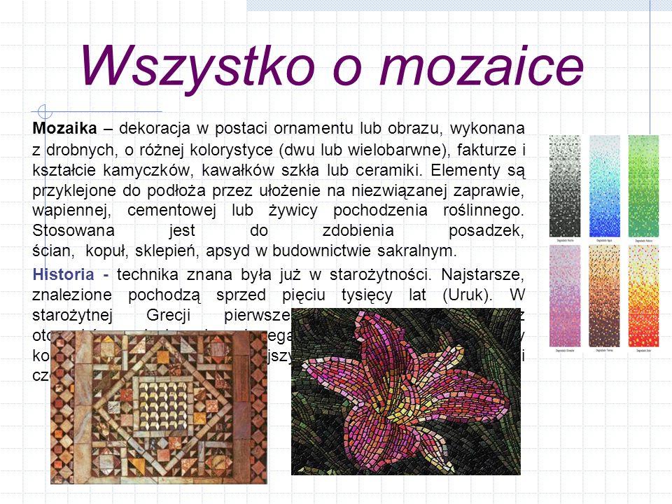 Wszystko o mozaice Mozaika – dekoracja w postaci ornamentu lub obrazu, wykonana z drobnych, o różnej kolorystyce (dwu lub wielobarwne), fakturze i ksz