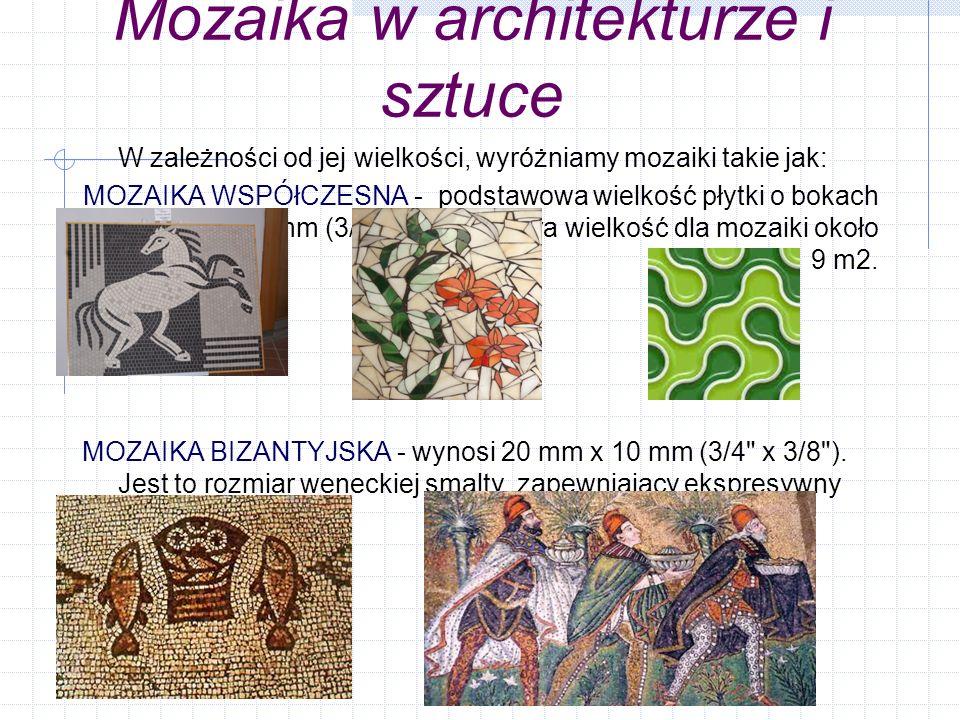 Mozaika w architekturze i sztuce W zależności od jej wielkości, wyróżniamy mozaiki takie jak: MOZAIKA WSPÓłCZESNA - podstawowa wielkość płytki o bokac
