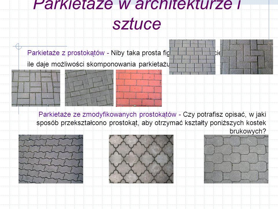 Parkietaże w architekturze i sztuce Parkietaże z prostokątów - Niby taka prosta figura, a zauważcie, ile daje możliwości skomponowania parkietażu. Par