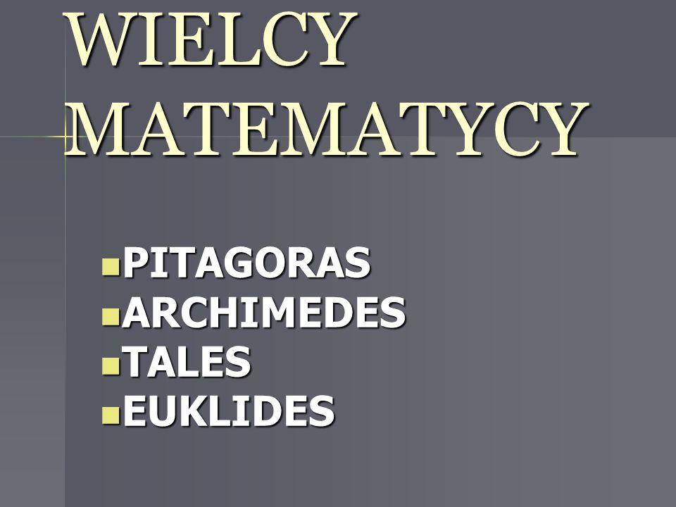 WIELCY MATEMATYCY PITAGORAS PITAGORAS ARCHIMEDES ARCHIMEDES TALES TALES EUKLIDES EUKLIDES