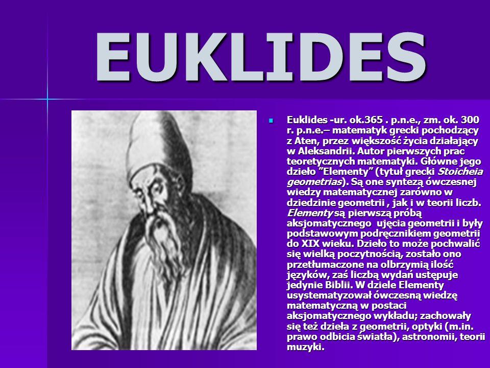 EUKLIDES Euklides -ur. ok.365. p.n.e., zm. ok. 300 r. p.n.e.– matematyk grecki pochodzący z Aten, przez większość życia działający w Aleksandrii. Auto