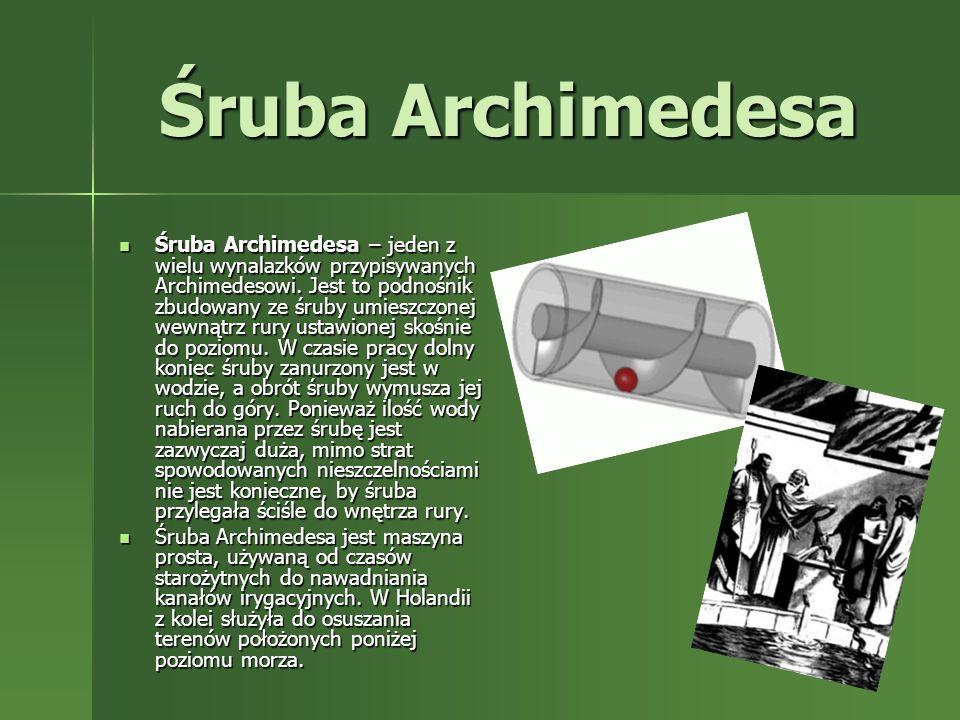 Śruba Archimedesa Śruba Archimedesa – jeden z wielu wynalazków przypisywanych Archimedesowi. Jest to podnośnik zbudowany ze śruby umieszczonej wewnątr