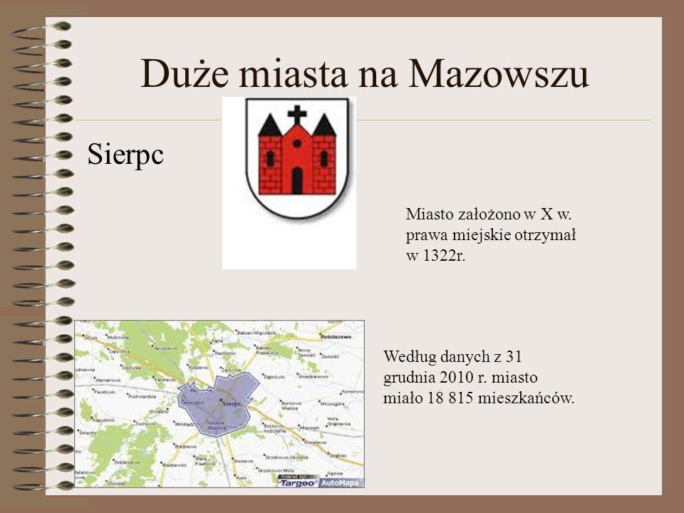 Duże miasta na Mazowszu Sierpc Miasto założono w X w. prawa miejskie otrzymał w 1322r. Według danych z 31 grudnia 2010 r. miasto miało 18 815 mieszkań