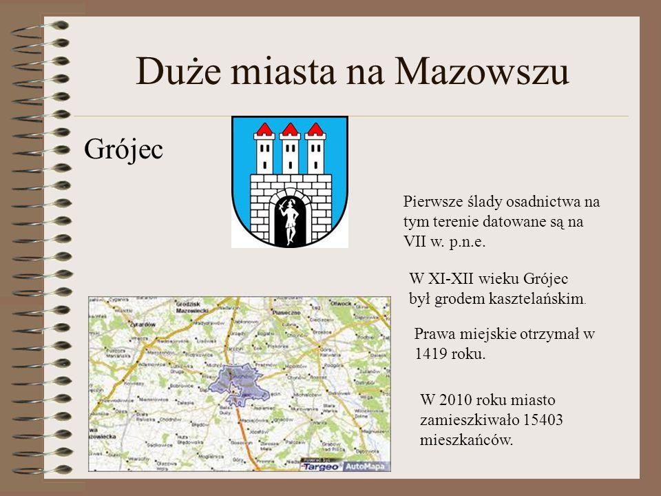 Duże miasta na Mazowszu Grójec Pierwsze ślady osadnictwa na tym terenie datowane są na VII w. p.n.e. W XI-XII wieku Grójec był grodem kasztelańskim. P