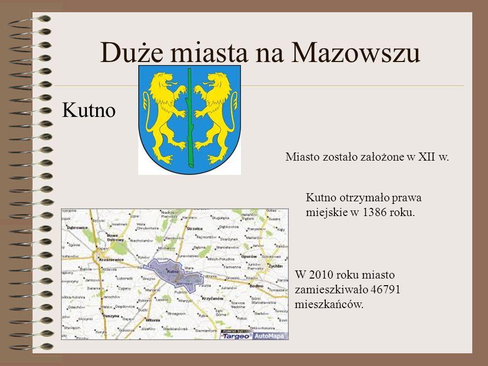 Duże miasta na Mazowszu Kutno Miasto zostało założone w XII w. Kutno otrzymało prawa miejskie w 1386 roku. W 2010 roku miasto zamieszkiwało 46791 mies