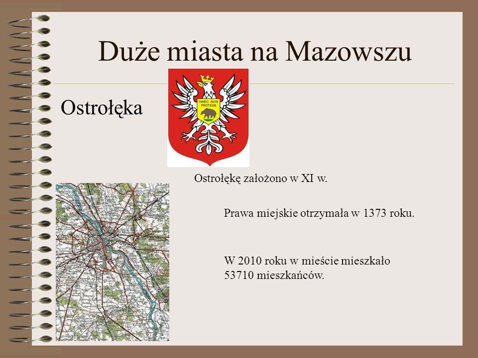 Duże miasta na Mazowszu Ostrołęka Ostrołękę założono w XI w. Prawa miejskie otrzymała w 1373 roku. W 2010 roku w mieście mieszkało 53710 mieszkańców.