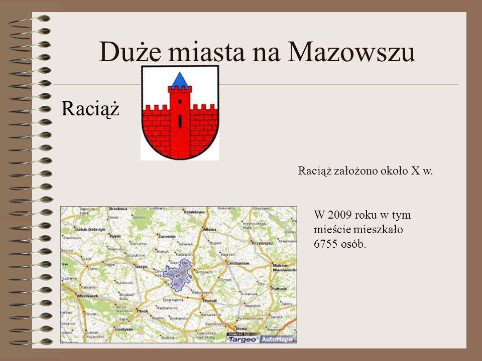 Duże miasta na Mazowszu Raciąż Raciąż założono około X w. W 2009 roku w tym mieście mieszkało 6755 osób.