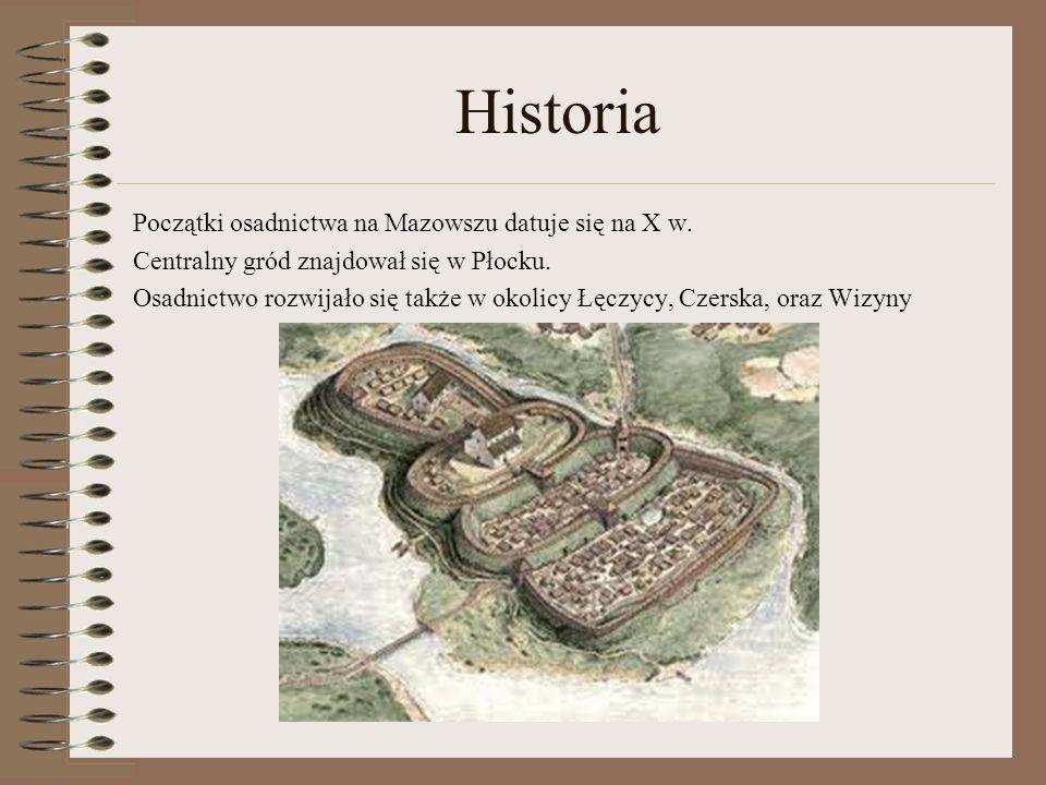 Historia Początki osadnictwa na Mazowszu datuje się na X w. Centralny gród znajdował się w Płocku. Osadnictwo rozwijało się także w okolicy Łęczycy, C