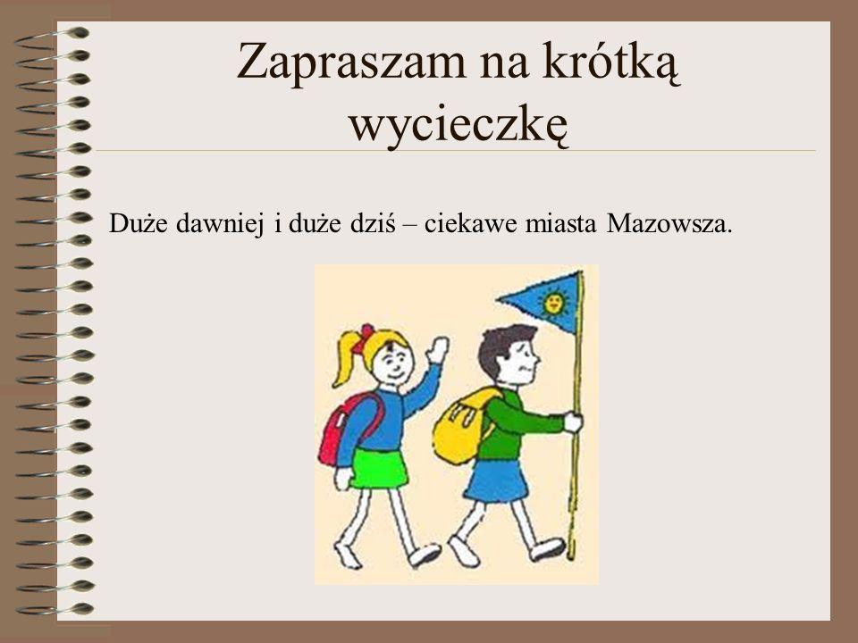 Zapraszam na krótką wycieczkę Duże dawniej i duże dziś – ciekawe miasta Mazowsza.