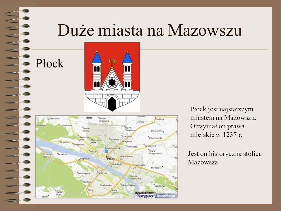 Duże miasta na Mazowszu Płock Płock jest najstarszym miastem na Mazowszu. Otrzymał on prawa miejskie w 1237 r. Jest on historyczną stolicą Mazowsza.
