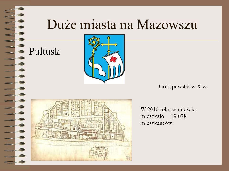Duże miasta na Mazowszu Pułtusk Gród powstał w X w. W 2010 roku w mieście mieszkało 19 078 mieszkańców.