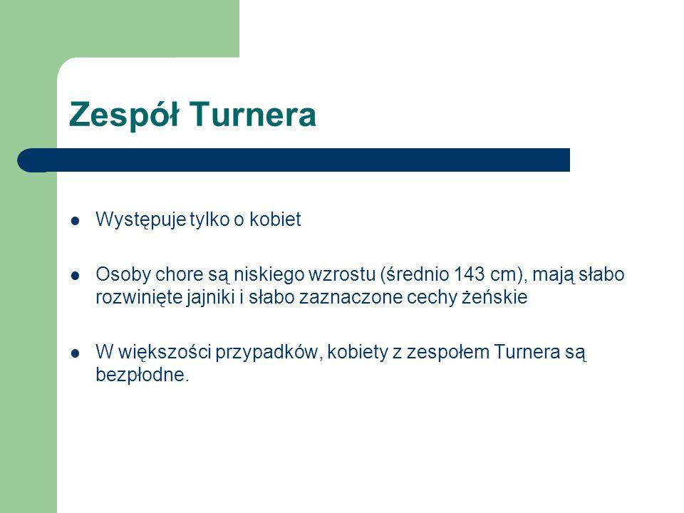 Zespół Turnera Występuje tylko o kobiet Osoby chore są niskiego wzrostu (średnio 143 cm), mają słabo rozwinięte jajniki i słabo zaznaczone cechy żeńsk