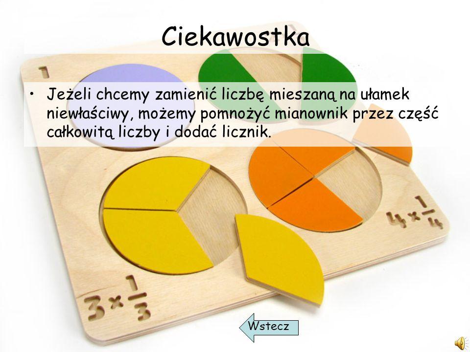 O co chodzi ? Liczby mieszane Liczby 2 ¼, 2 ¾, 5 ¼ to przykłady liczb mieszanych. W liczbie mieszanej wyróżniamy część całkowitą i część ułamkową. Lic