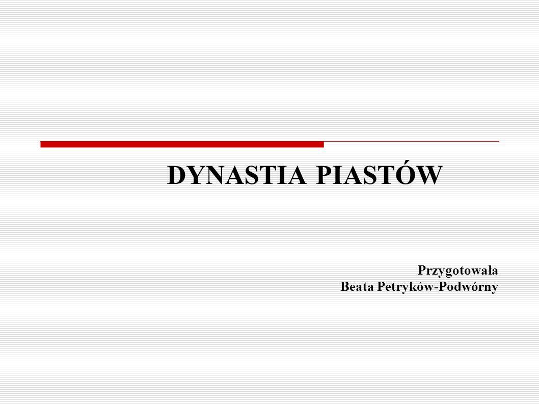 DYNASTIA PIASTÓW Mieszko I Bolesław Chrobry Kazimierz Wielki Władysław Łokietek Władysław Łokietek Bolesław Krzywousty Mapki Literatura Dalej
