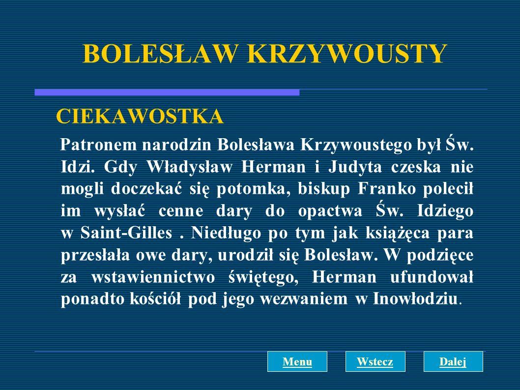 BOLESŁAW KRZYWOUSTY CIEKAWOSTKA Patronem narodzin Bolesława Krzywoustego był Św. Idzi. Gdy Władysław Herman i Judyta czeska nie mogli doczekać się pot